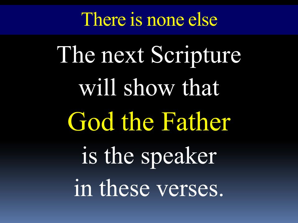 God the Father The next Scripture will show that is the speaker