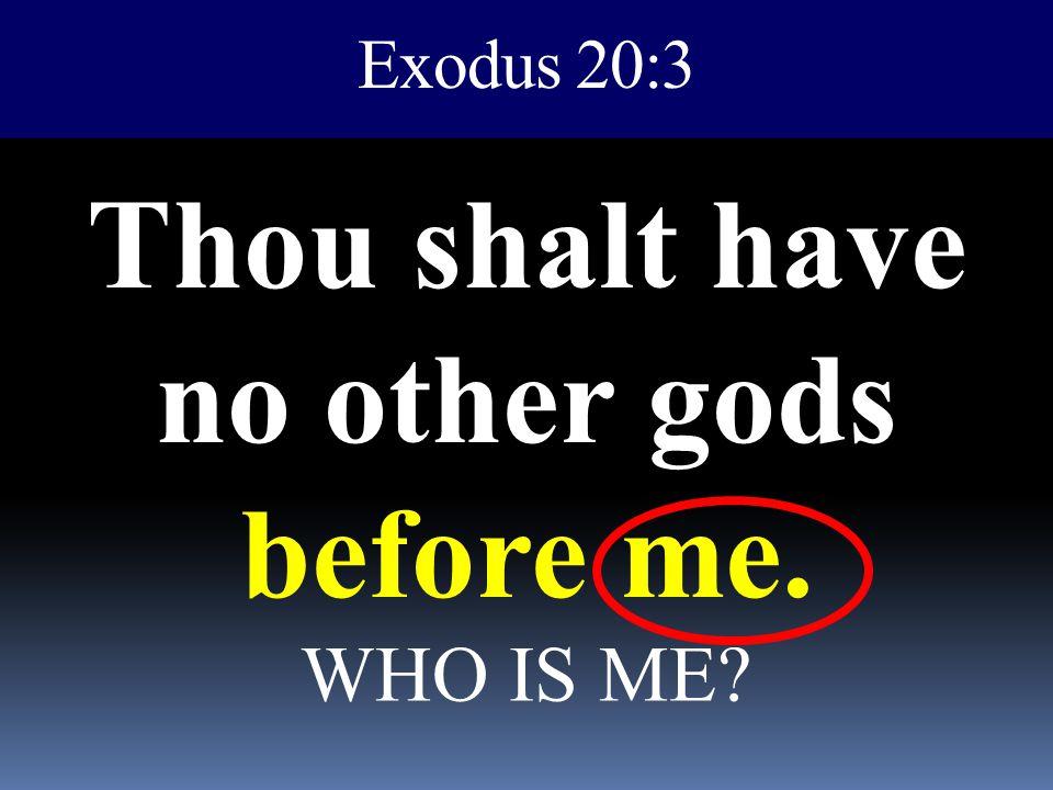 Thou shalt have no other gods before me.