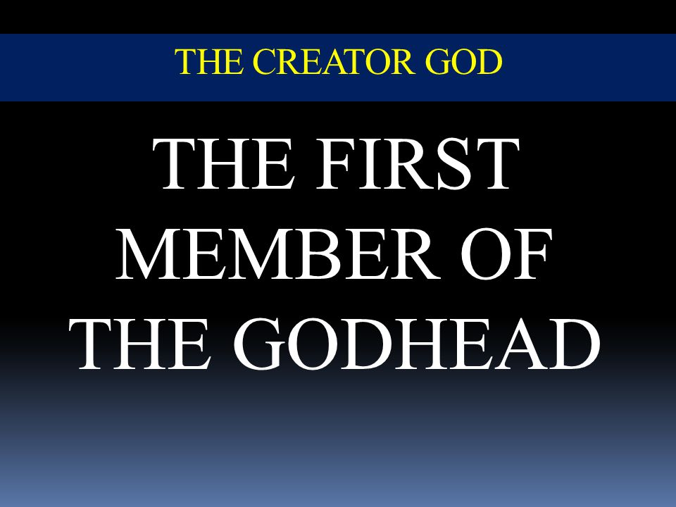 THE FIRST MEMBER OF THE GODHEAD