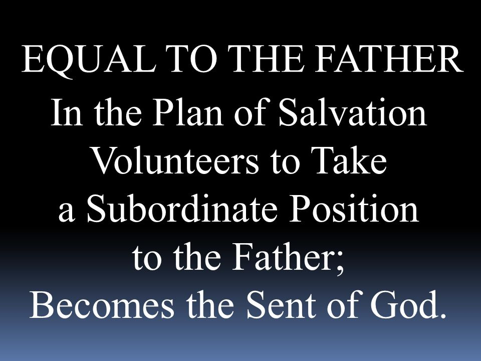 In the Plan of Salvation Volunteers to Take a Subordinate Position
