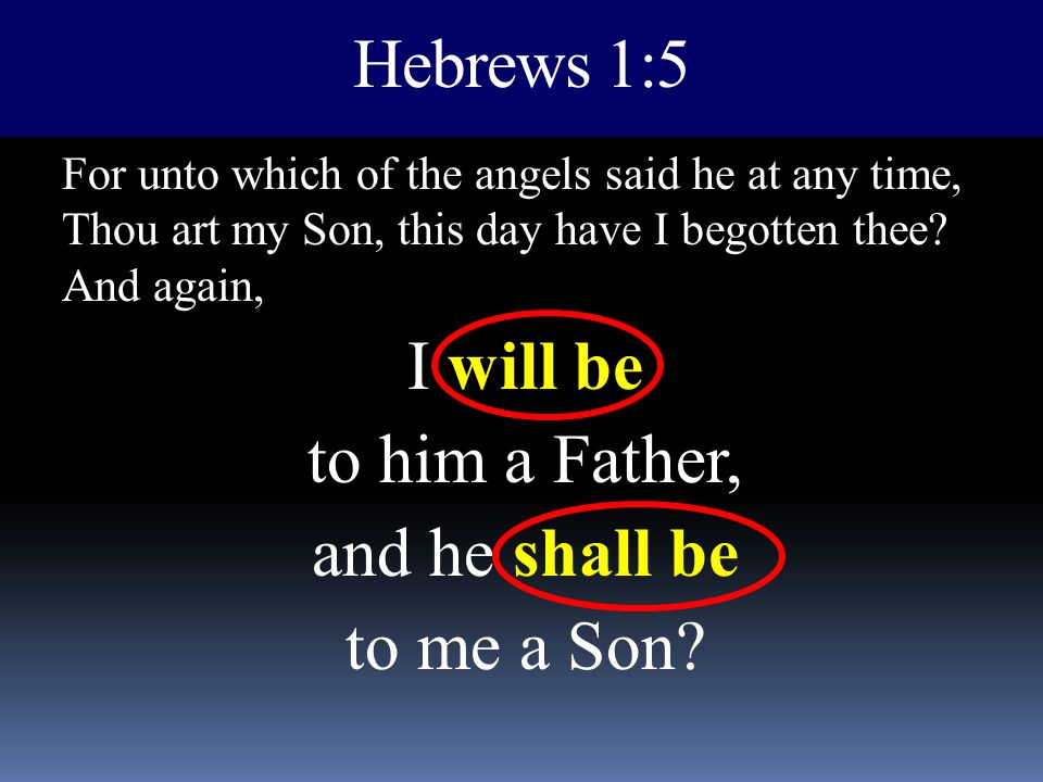 I will be to him a Father, and he shall be to me a Son