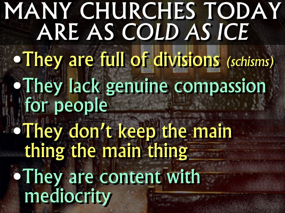 MANY CHURCHES TODAY ARE AS COLD AS ICE