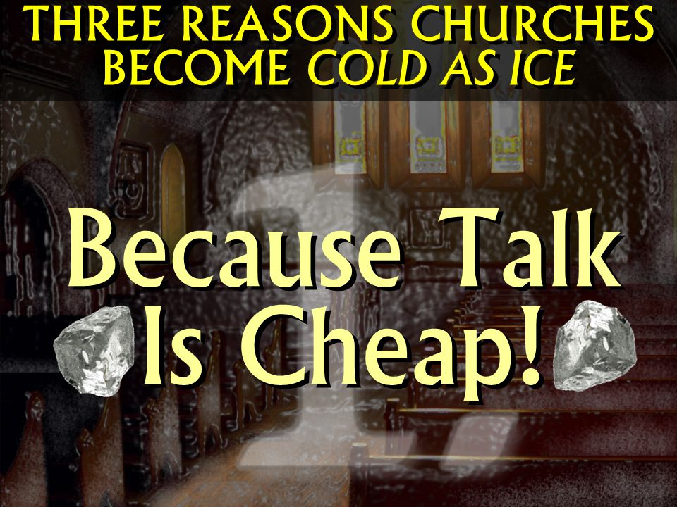 THREE REASONS CHURCHES BECOME COLD AS ICE