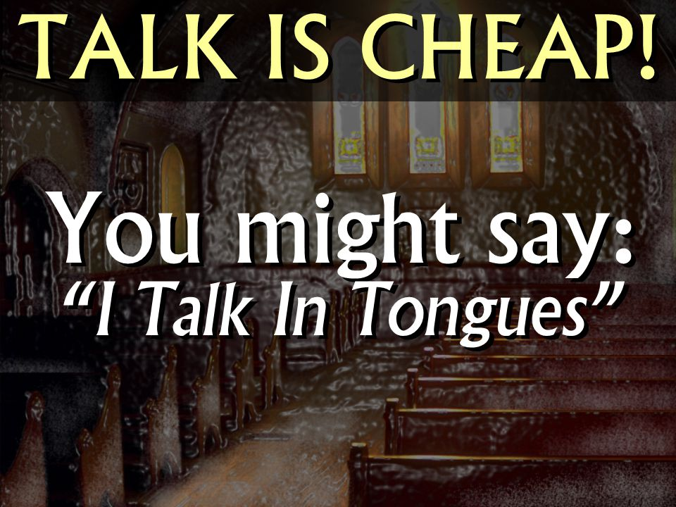 You might say: I Talk In Tongues