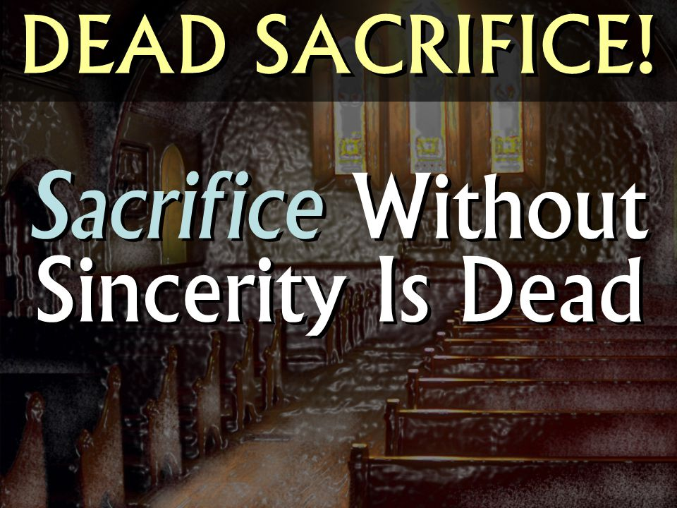 Sacrifice Without Sincerity Is Dead