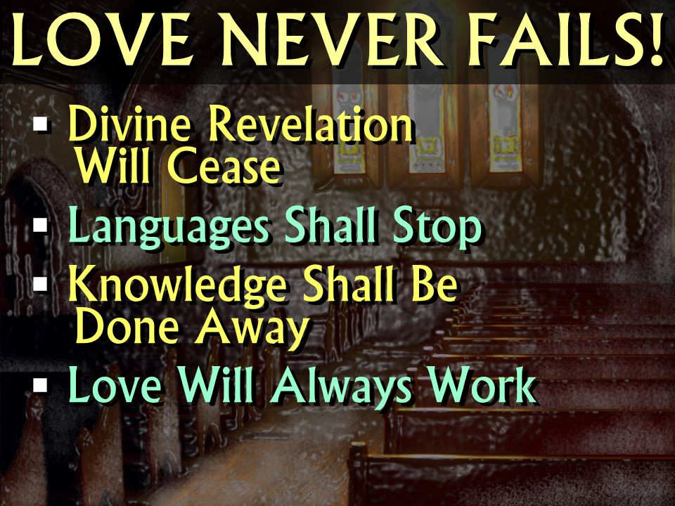 LOVE NEVER FAILS! Divine Revelation Will Cease Languages Shall Stop