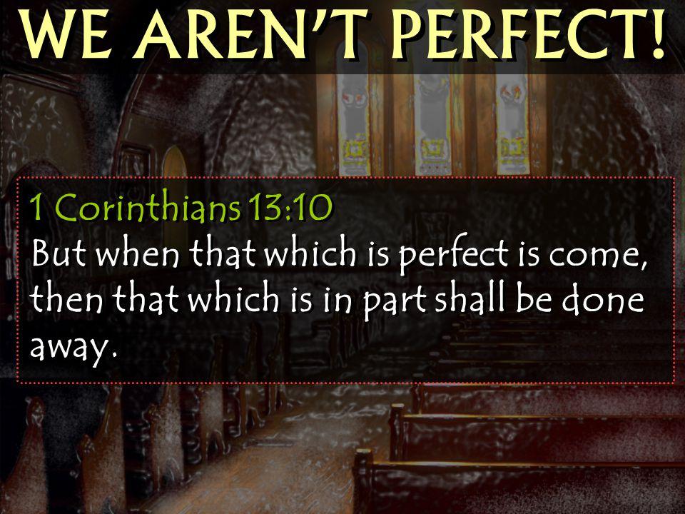 WE AREN'T PERFECT.