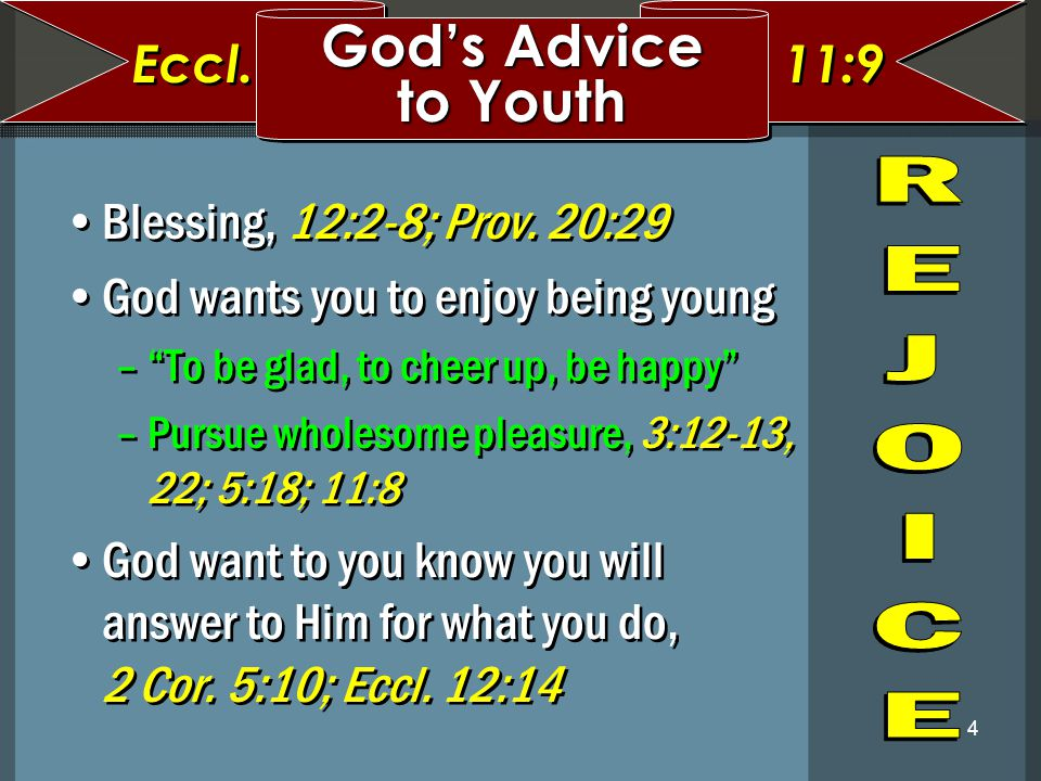 God's Advice to Youth Eccl. 11:9 Blessing, 12:2-8; Prov. 20:29