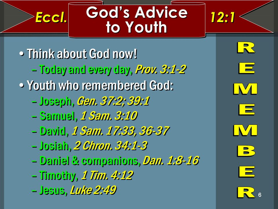 God's Advice to Youth Eccl. 12:1 Think about God now!