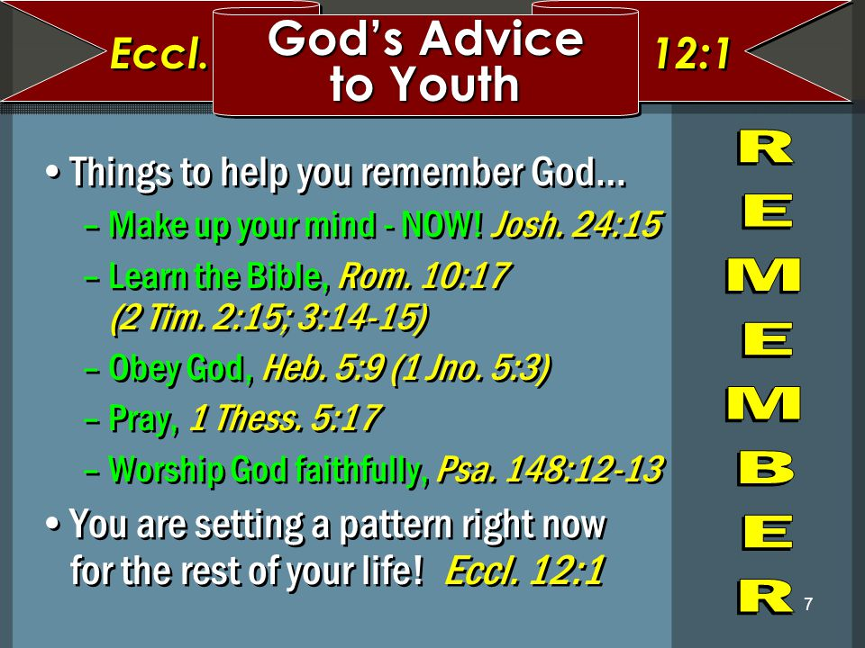 God's Advice to Youth Eccl. 12:1 Things to help you remember God…