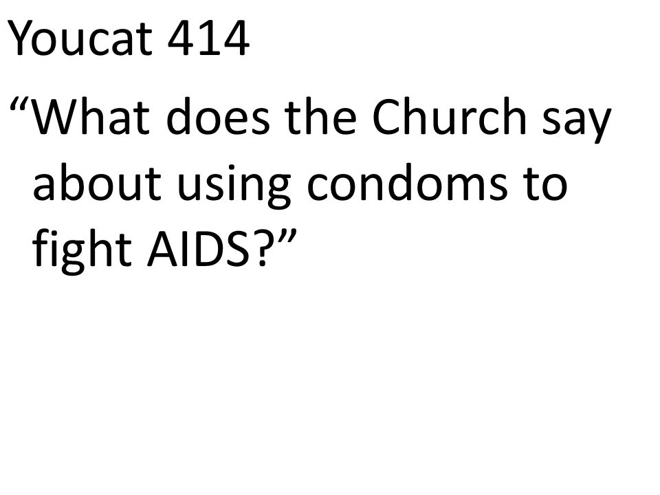 Youcat 414 What does the Church say about using condoms to fight AIDS