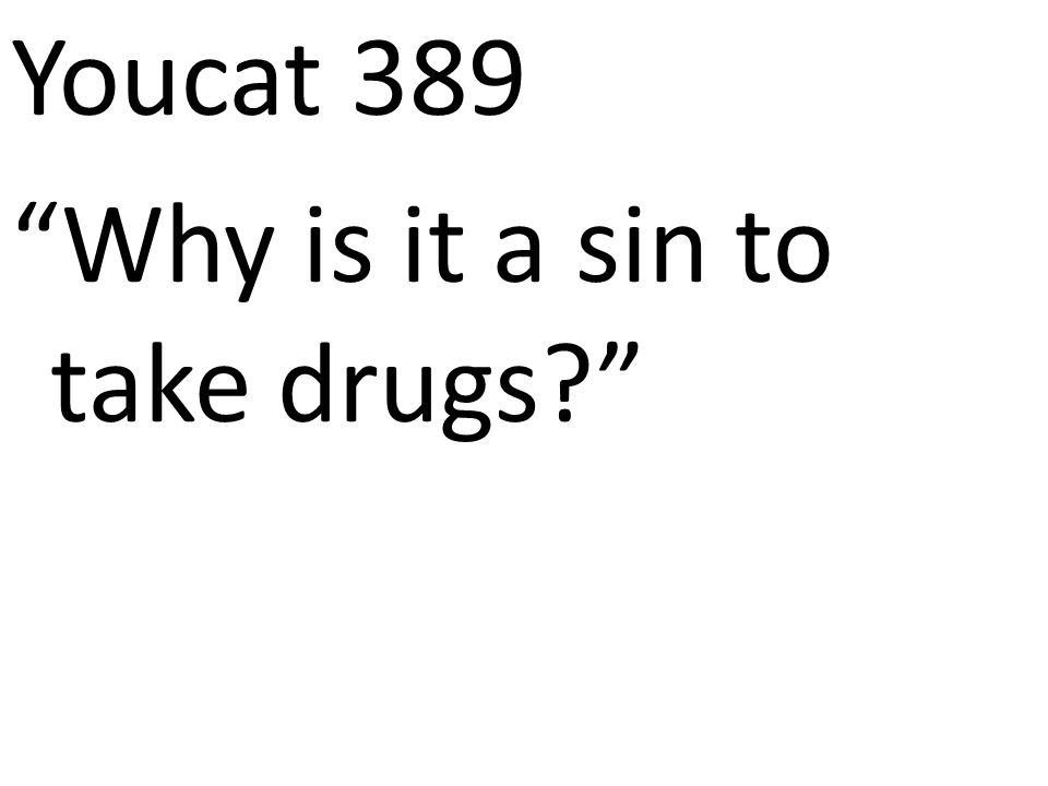 Youcat 389 Why is it a sin to take drugs