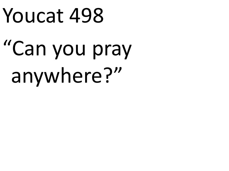 Youcat 498 Can you pray anywhere