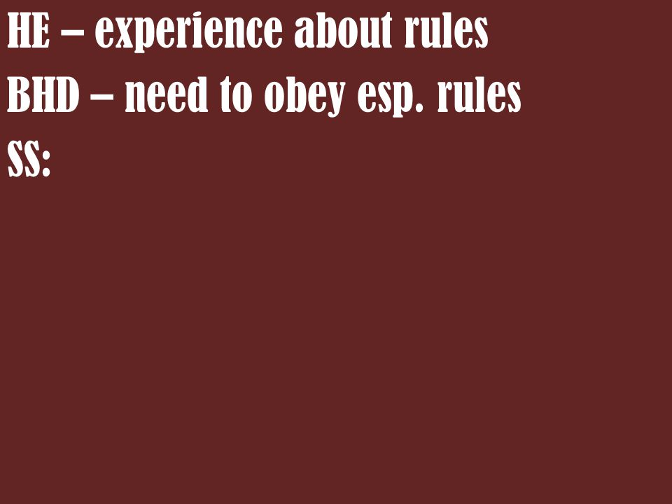 HE – experience about rules BHD – need to obey esp. rules SS: