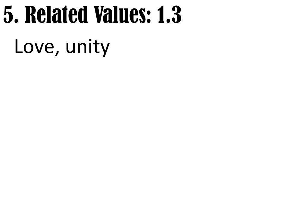 5. Related Values: 1.3 Love, unity