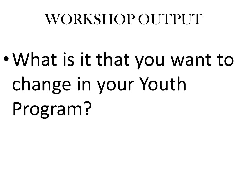 What is it that you want to change in your Youth Program