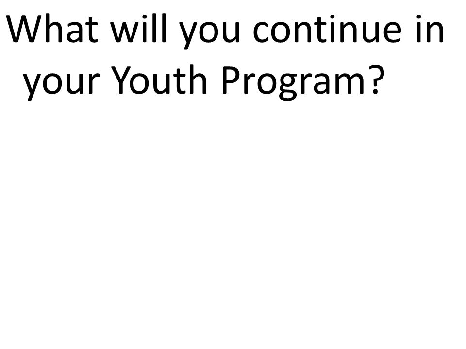 What will you continue in your Youth Program
