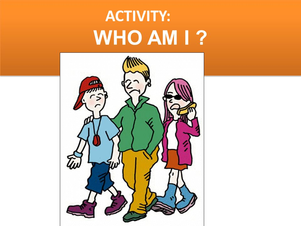 ACTIVITY: WHO AM I