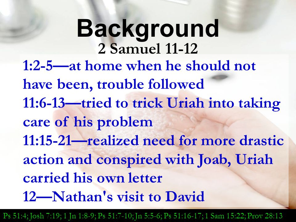 Background 2 Samuel 11-12. 1:2-5—at home when he should not have been, trouble followed.