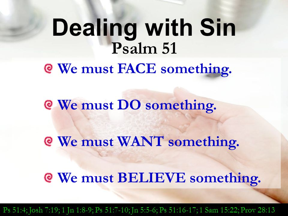 Dealing with Sin Psalm 51 We must FACE something.