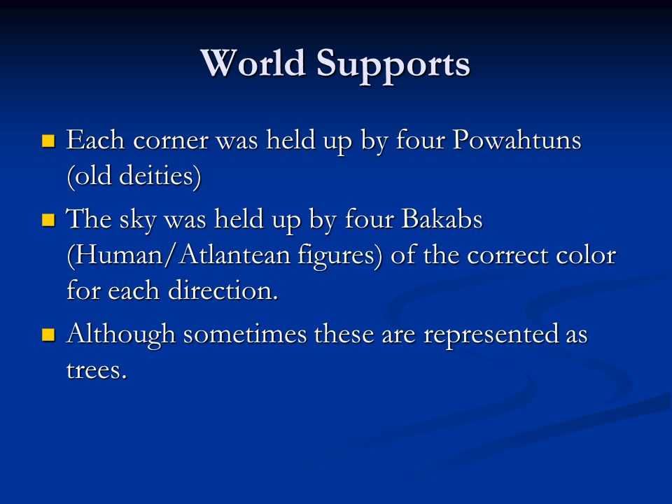 World Supports Each corner was held up by four Powahtuns (old deities)