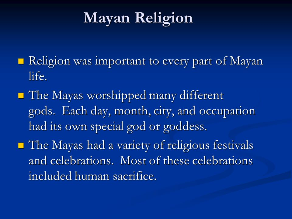Mayan Religion Religion was important to every part of Mayan life.