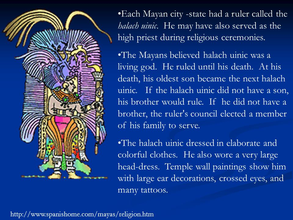 Each Mayan city -state had a ruler called the halach uinic