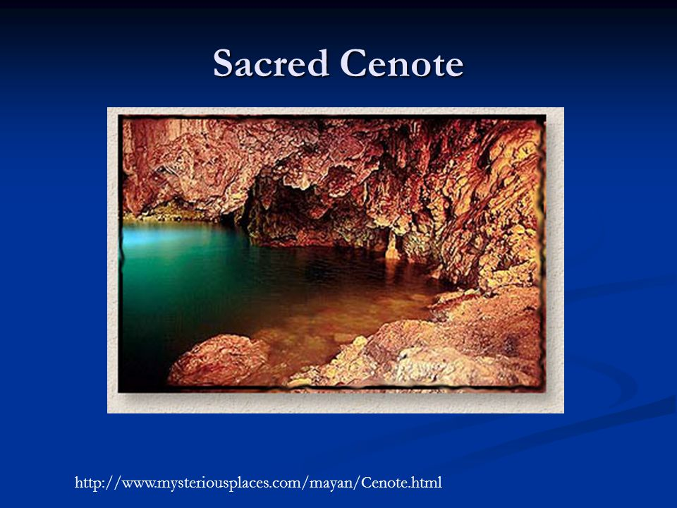 Sacred Cenote http://www.mysteriousplaces.com/mayan/Cenote.html
