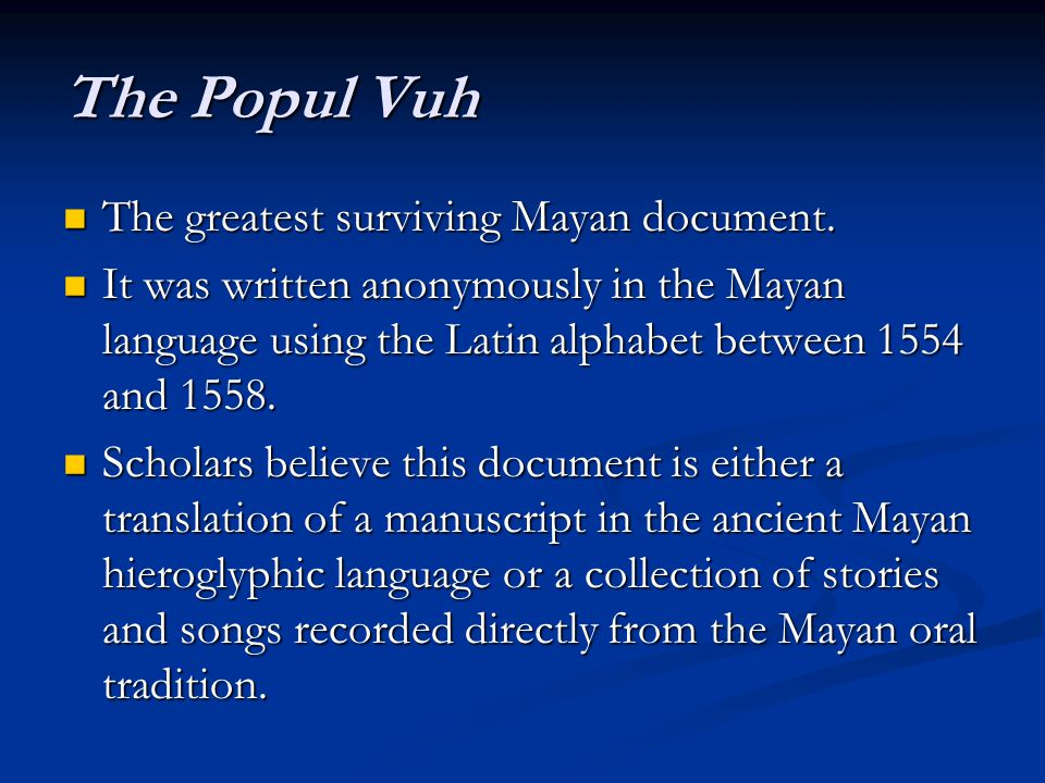 The Popul Vuh The greatest surviving Mayan document.