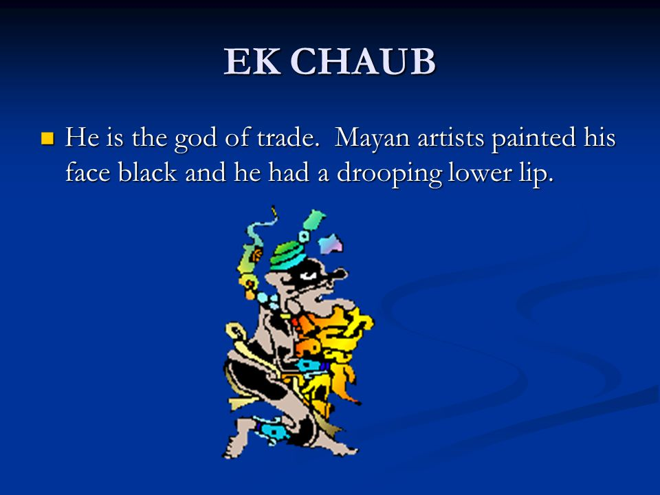EK CHAUB He is the god of trade.