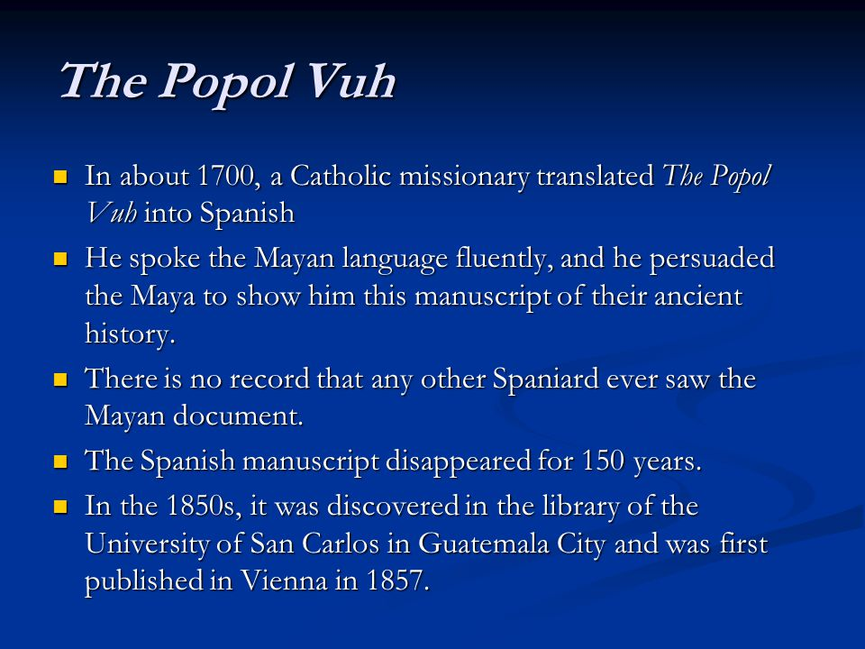 The Popol Vuh In about 1700, a Catholic missionary translated The Popol Vuh into Spanish.