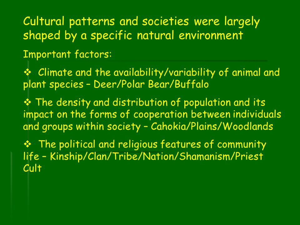 Cultural patterns and societies were largely shaped by a specific natural environment