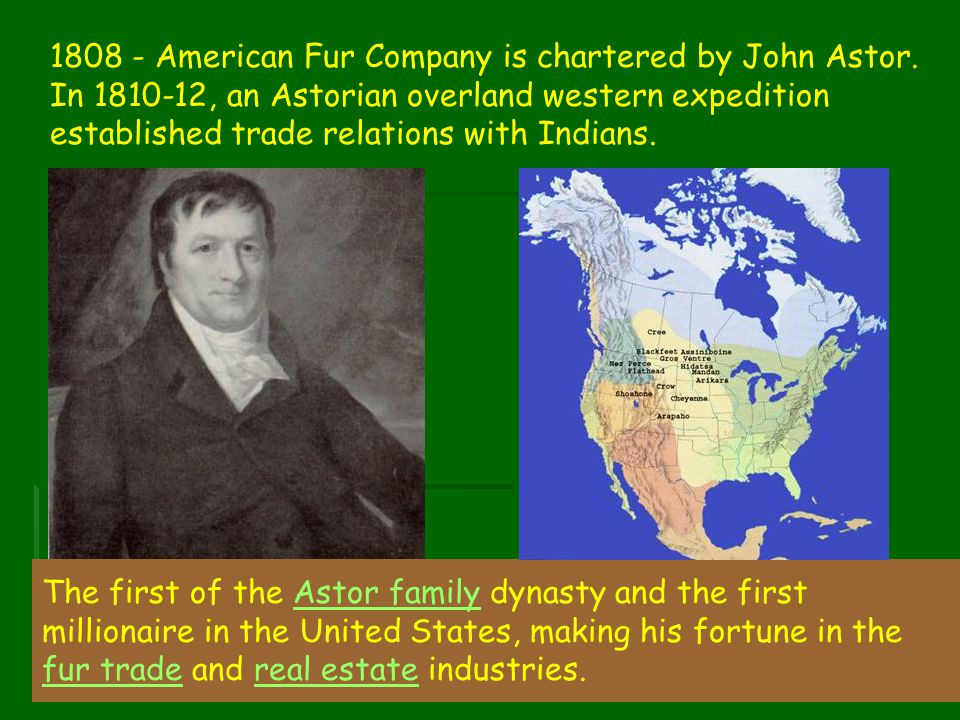 1808 - American Fur Company is chartered by John Astor