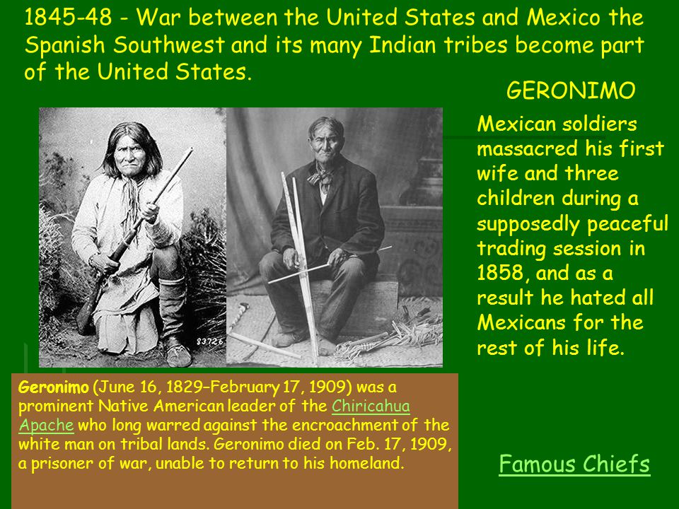 1845-48 - War between the United States and Mexico the Spanish Southwest and its many Indian tribes become part of the United States.