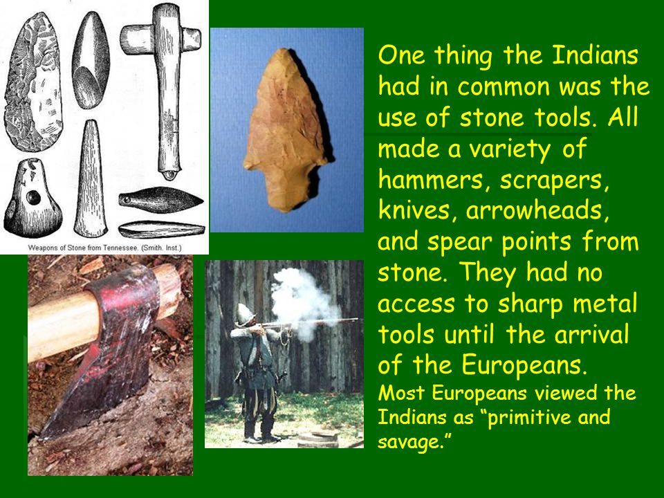 One thing the Indians had in common was the use of stone tools