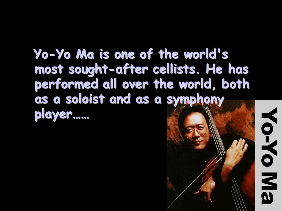 Yo-Yo Ma is one of the world s most sought-after cellists
