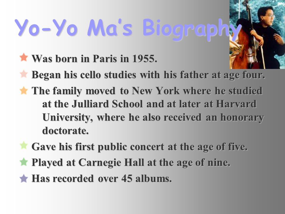 Yo-Yo Ma's Biography Was born in Paris in 1955.
