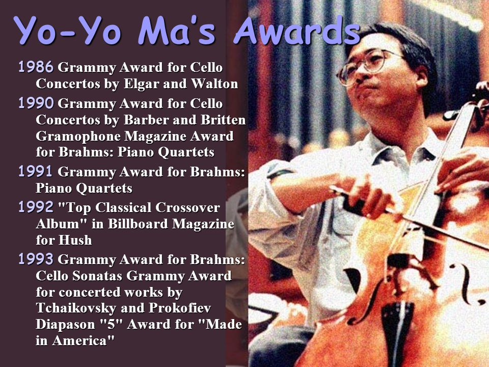 Yo-Yo Ma's Awards 1986 Grammy Award for Cello Concertos by Elgar and Walton.