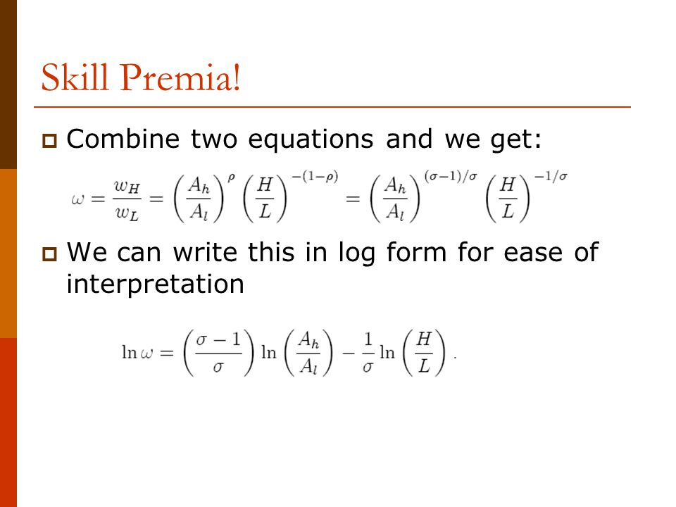 Skill Premia! Combine two equations and we get: