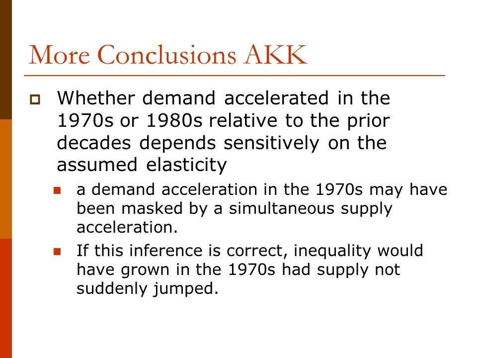 More Conclusions AKK Whether demand accelerated in the 1970s or 1980s relative to the prior decades depends sensitively on the assumed elasticity.