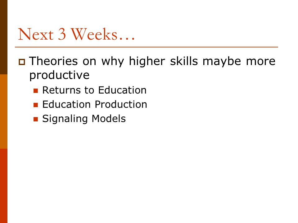 Next 3 Weeks… Theories on why higher skills maybe more productive