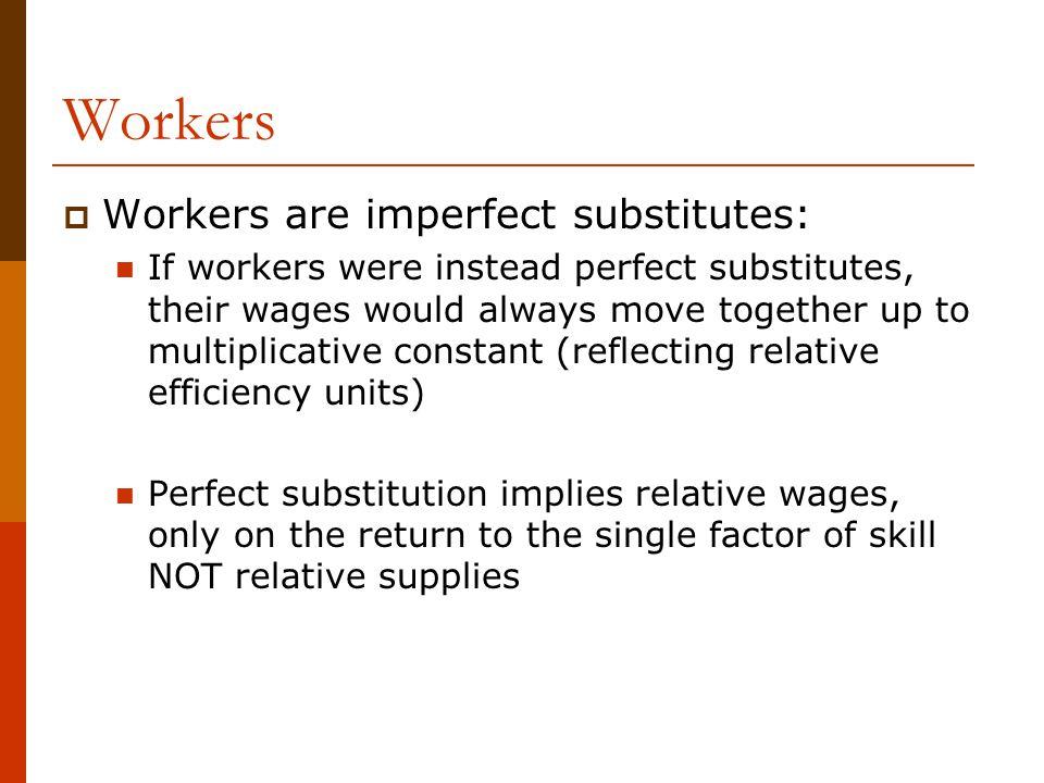 Workers Workers are imperfect substitutes: