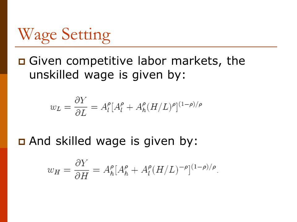 Wage Setting Given competitive labor markets, the unskilled wage is given by: And skilled wage is given by: