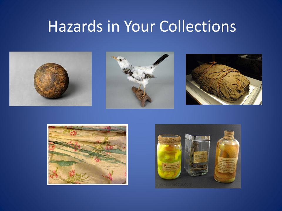 Hazards in Your Collections