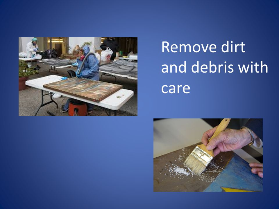 Remove dirt and debris with care