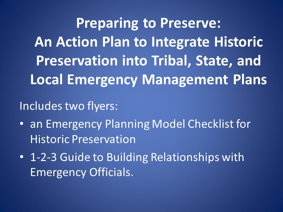 Preparing to Preserve: An Action Plan to Integrate Historic Preservation into Tribal, State, and Local Emergency Management Plans