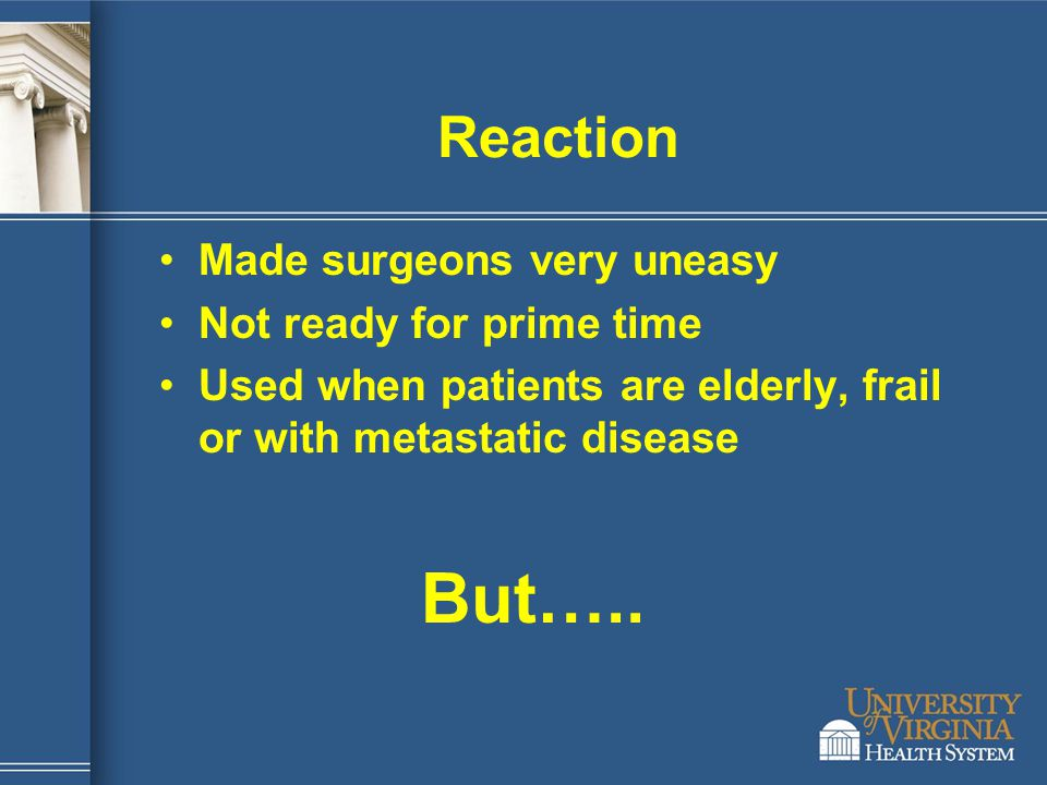 But….. Reaction Made surgeons very uneasy Not ready for prime time