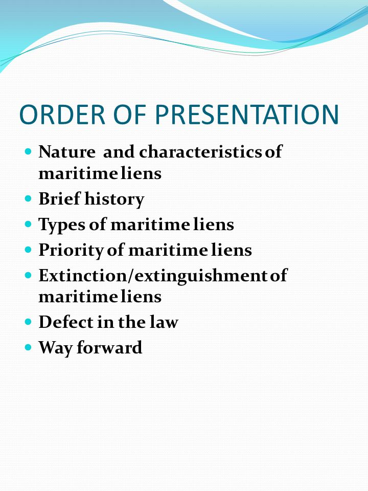 ORDER OF PRESENTATION Nature and characteristics of maritime liens