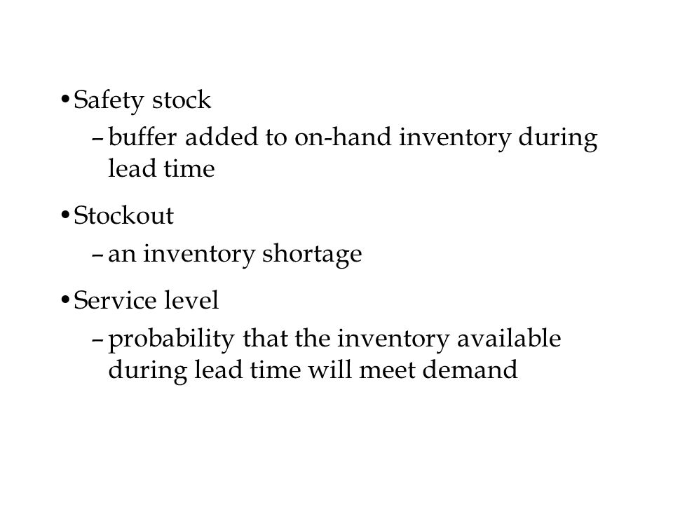 Safety stock buffer added to on-hand inventory during lead time. Stockout. an inventory shortage.