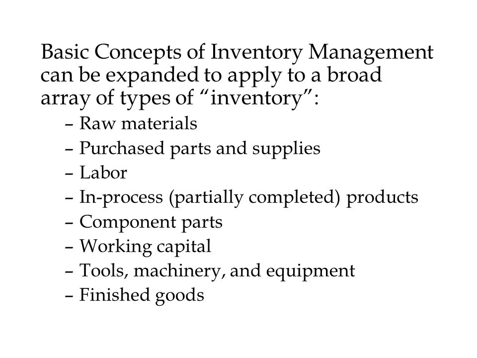 Basic Concepts of Inventory Management can be expanded to apply to a broad array of types of inventory :